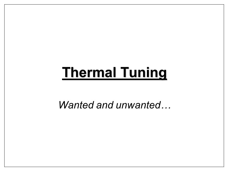 Thermal Tuning Wanted and unwanted…