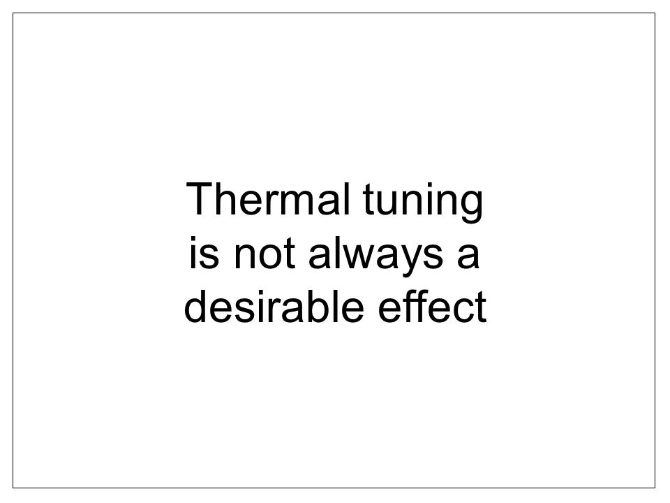 Thermal tuning is not always a desirable effect