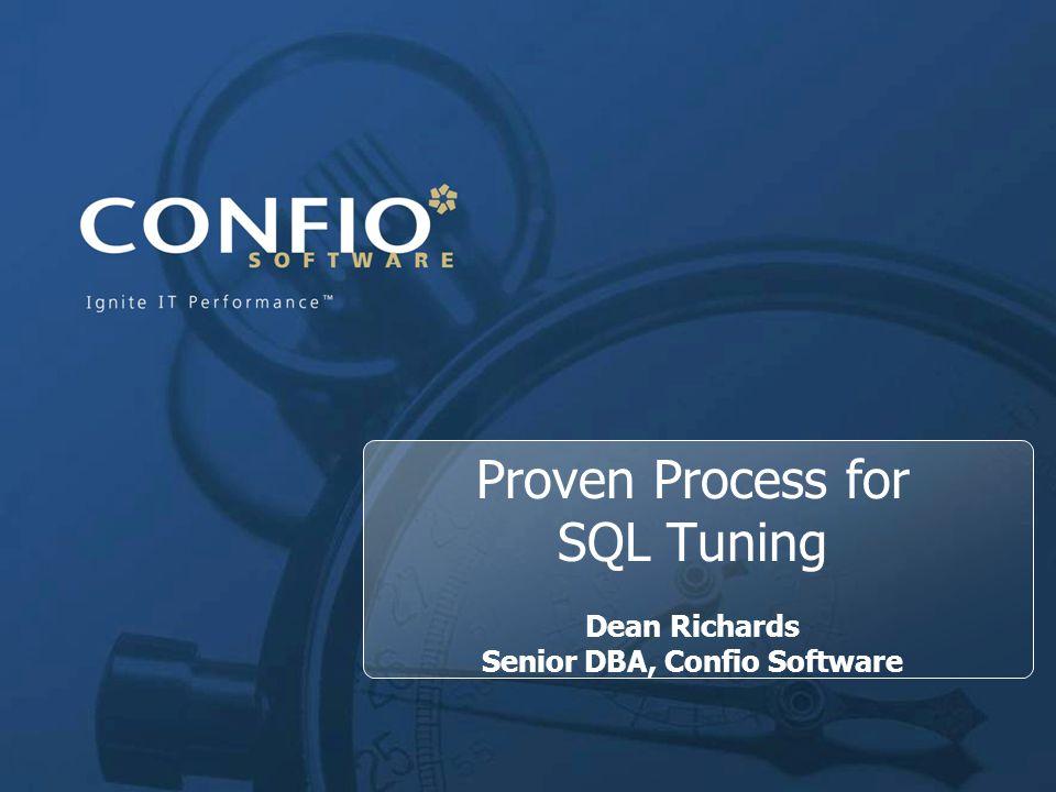 1 Proven Process for SQL Tuning Dean Richards Senior DBA, Confio Software