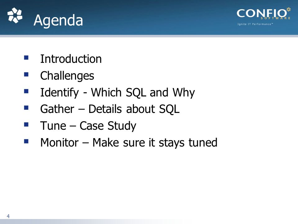 4 Introduction Challenges Identify - Which SQL and Why Gather – Details about SQL Tune – Case Study Monitor – Make sure it stays tuned Agenda