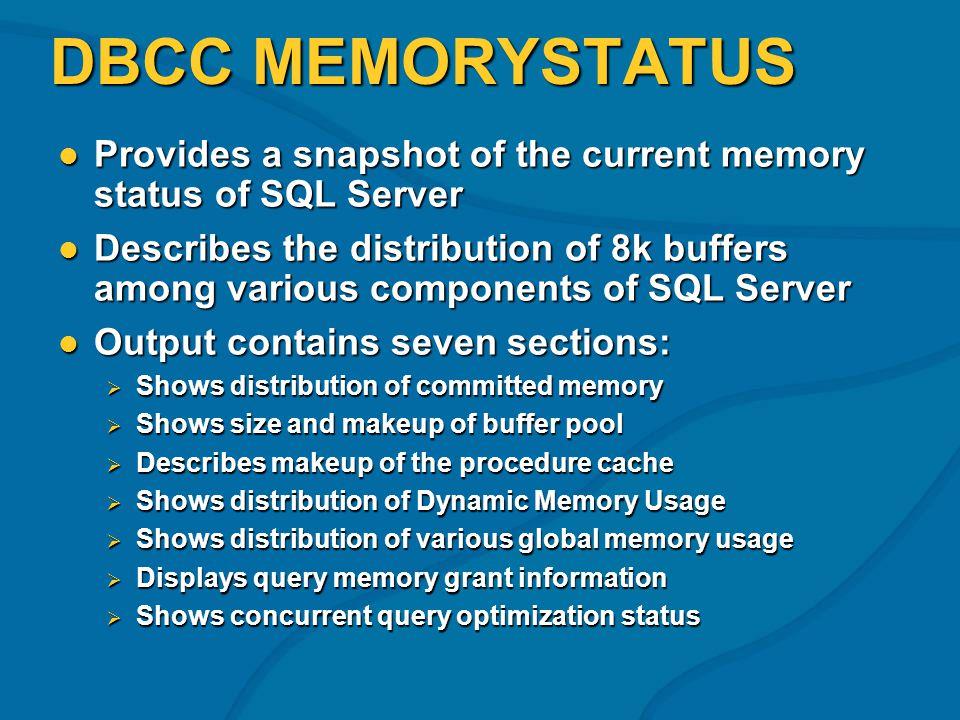 DBCC MEMORYSTATUS Provides a snapshot of the current memory status of SQL Server Provides a snapshot of the current memory status of SQL Server Descri