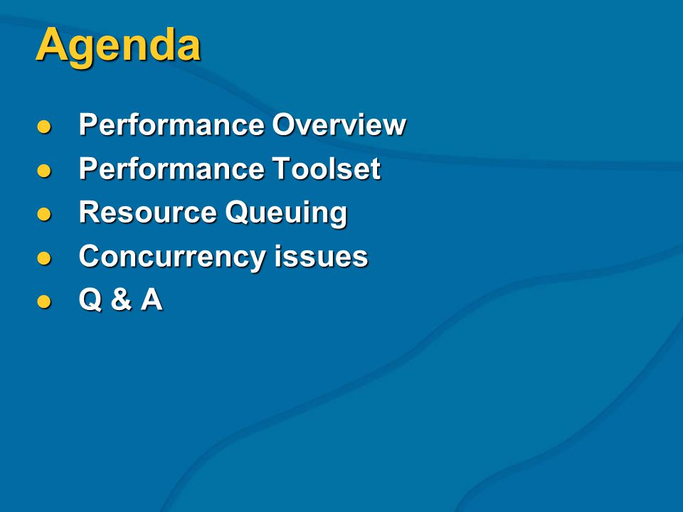 Agenda Performance Overview Performance Overview Performance Toolset Performance Toolset Resource Queuing Resource Queuing Concurrency issues Concurrency issues Q & A Q & A