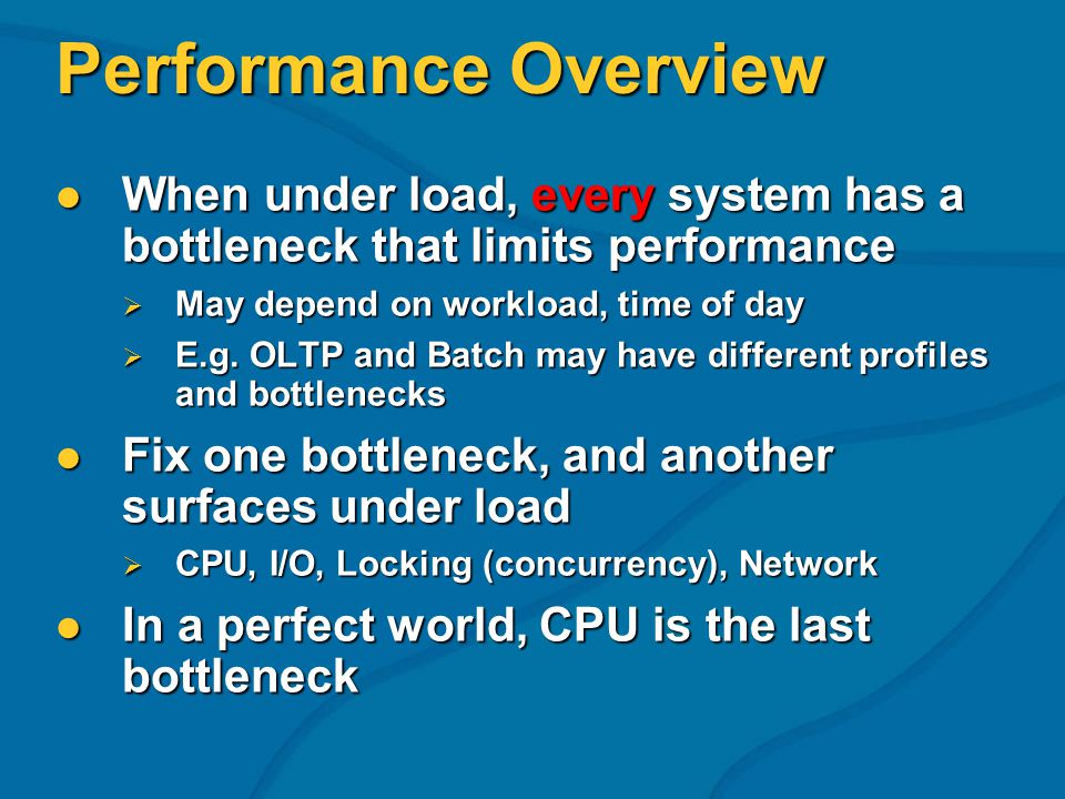 Performance Overview When under load, every system has a bottleneck that limits performance When under load, every system has a bottleneck that limits