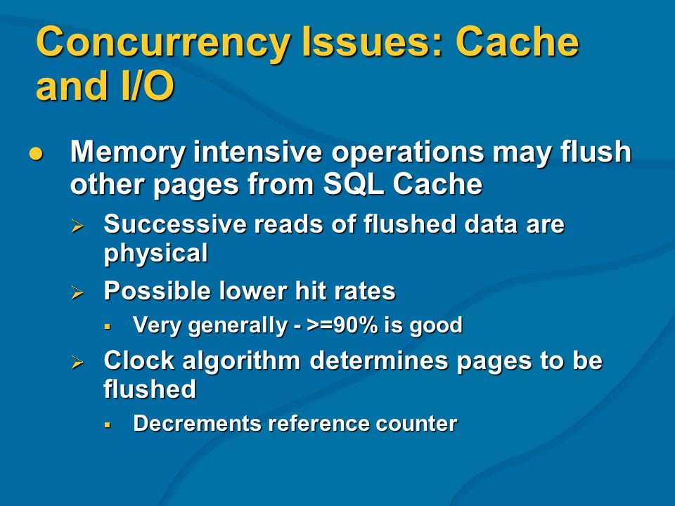 Concurrency Issues: Cache and I/O Memory intensive operations may flush other pages from SQL Cache Memory intensive operations may flush other pages f