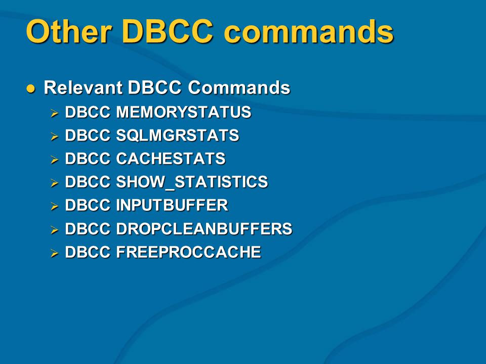 Other DBCC commands Relevant DBCC Commands Relevant DBCC Commands DBCC MEMORYSTATUS DBCC MEMORYSTATUS DBCC SQLMGRSTATS DBCC SQLMGRSTATS DBCC CACHESTAT