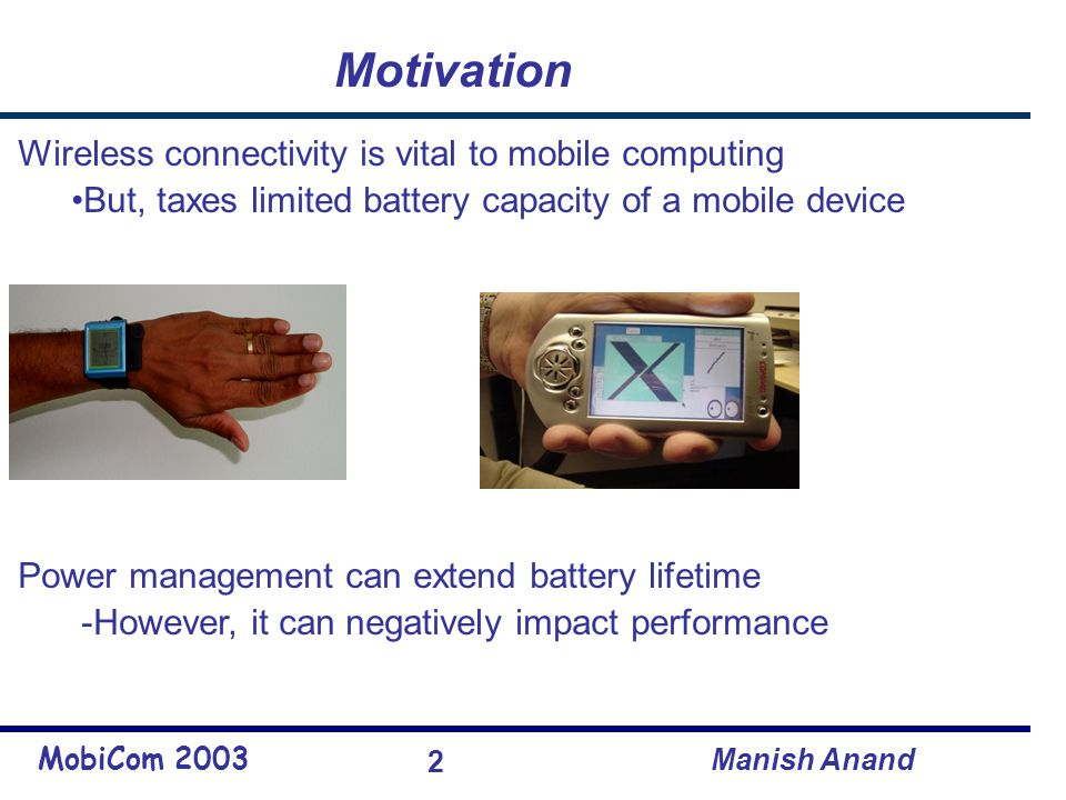 MobiCom 2003 Manish Anand 13 Outline Motivation Self Tuning Power Management –Design Principles –Implementation –Evaluation Related Work and Summary