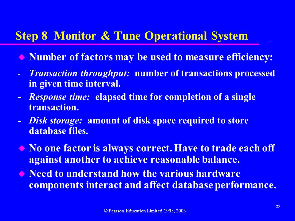 23 Step 8 Monitor & Tune Operational System u Number of factors may be used to measure efficiency: - Transaction throughput: number of transactions processed in given time interval.