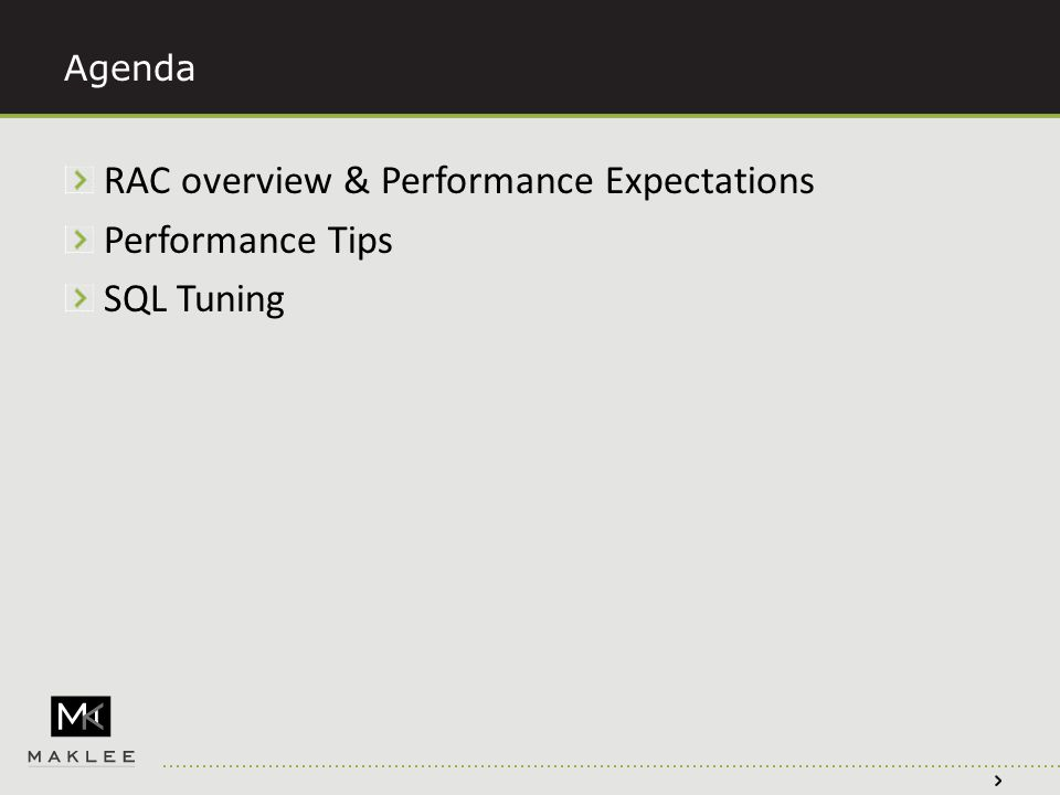 Agenda RAC overview & Performance Expectations Performance Tips SQL Tuning