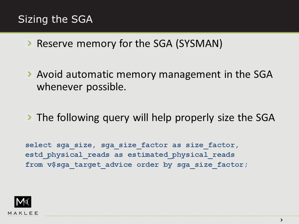 Sizing the SGA Reserve memory for the SGA (SYSMAN) Avoid automatic memory management in the SGA whenever possible.