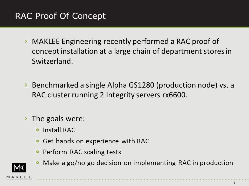 RAC Proof Of Concept MAKLEE Engineering recently performed a RAC proof of concept installation at a large chain of department stores in Switzerland.