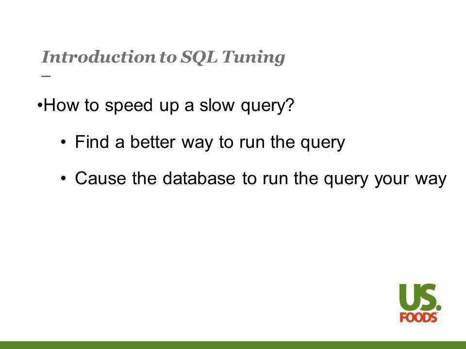 Introduction to SQL Tuning How does a database run a SQL query.