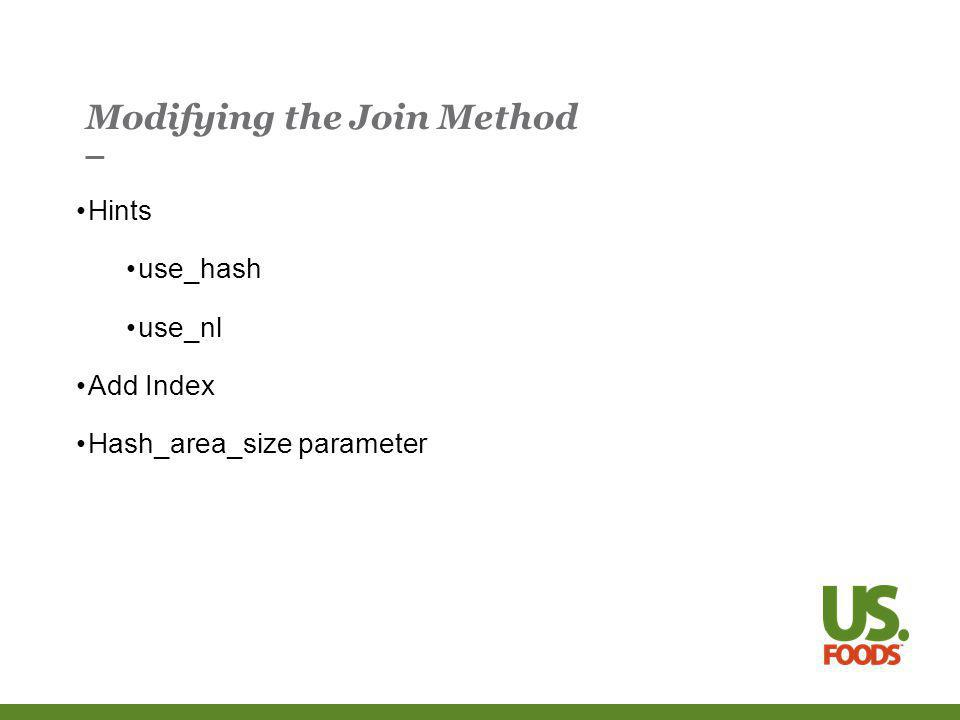 Modifying the Join Method Hints use_hash use_nl Add Index Hash_area_size parameter