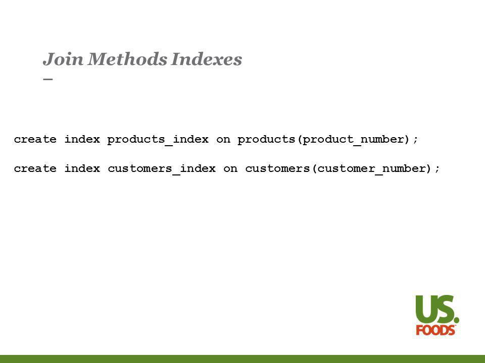 Join Methods Indexes create index products_index on products(product_number); create index customers_index on customers(customer_number);