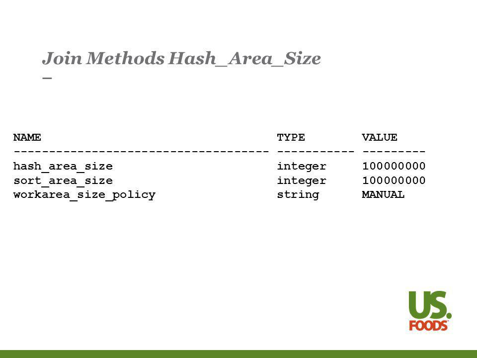 Join Methods Hash_Area_Size NAME TYPE VALUE hash_area_size integer sort_area_size integer workarea_size_policy string MANUAL