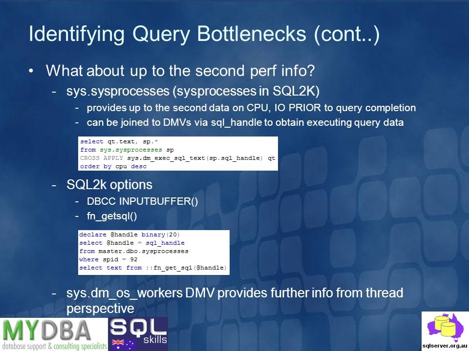 Identifying Query Bottlenecks (cont..) What about up to the second perf info? -sys.sysprocesses (sysprocesses in SQL2K) -provides up to the second dat