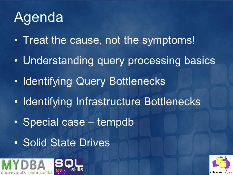 Agenda Treat the cause, not the symptoms! Understanding query processing basics Identifying Query Bottlenecks Identifying Infrastructure Bottlenecks S