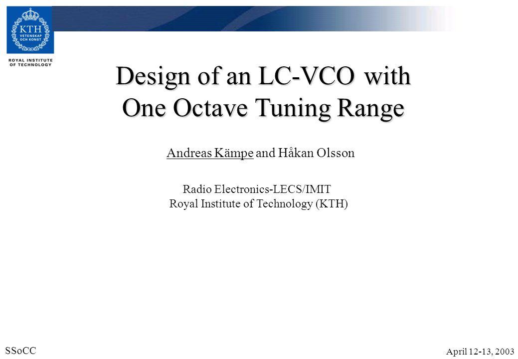 April 12-13, 2003 SSoCC 22 VCOs VCO Tech [um] Tuning range [%] FOM [dBc/Hz] A 5.9 GHz Voltage-Controlled Ring Oscillator in 0.18 μm CMOS, IEEE J.