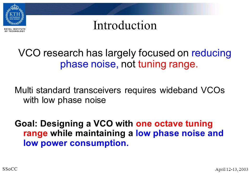 April 12-13, 2003 SSoCC 3 VCO topologies LC tank + Low phase-noise.