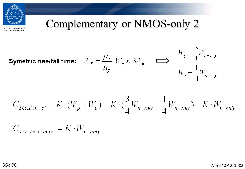 April 12-13, 2003 SSoCC 25 Complementary or NMOS-only 2 Symetric rise/fall time: