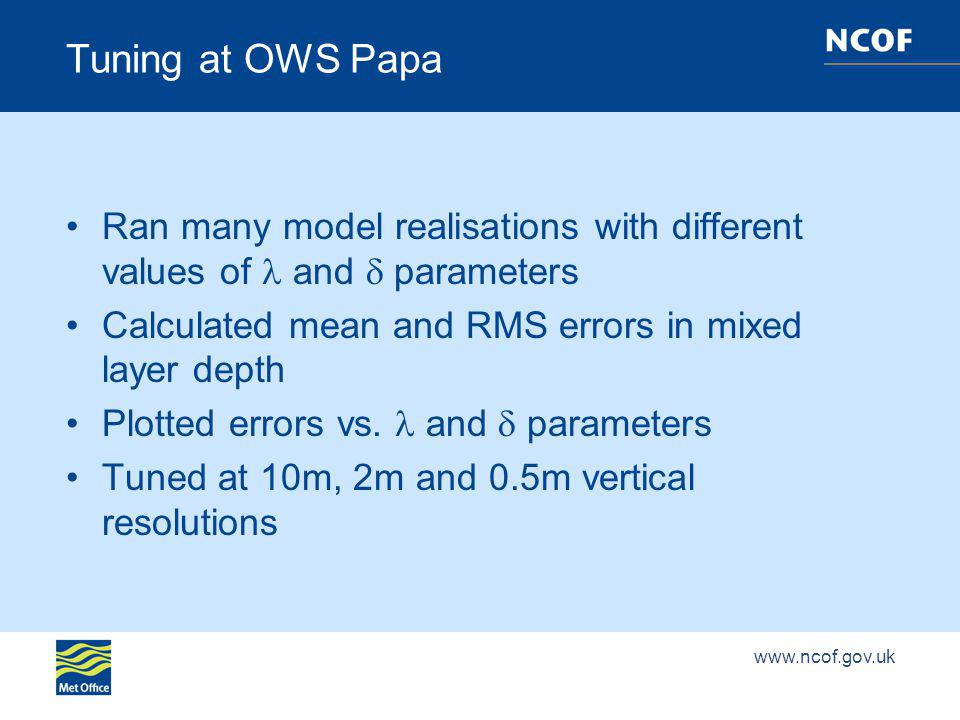 Tuning at OWS Papa Ran many model realisations with different values of and parameters Calculated mean and RMS errors in mixed layer depth Plotted errors vs.