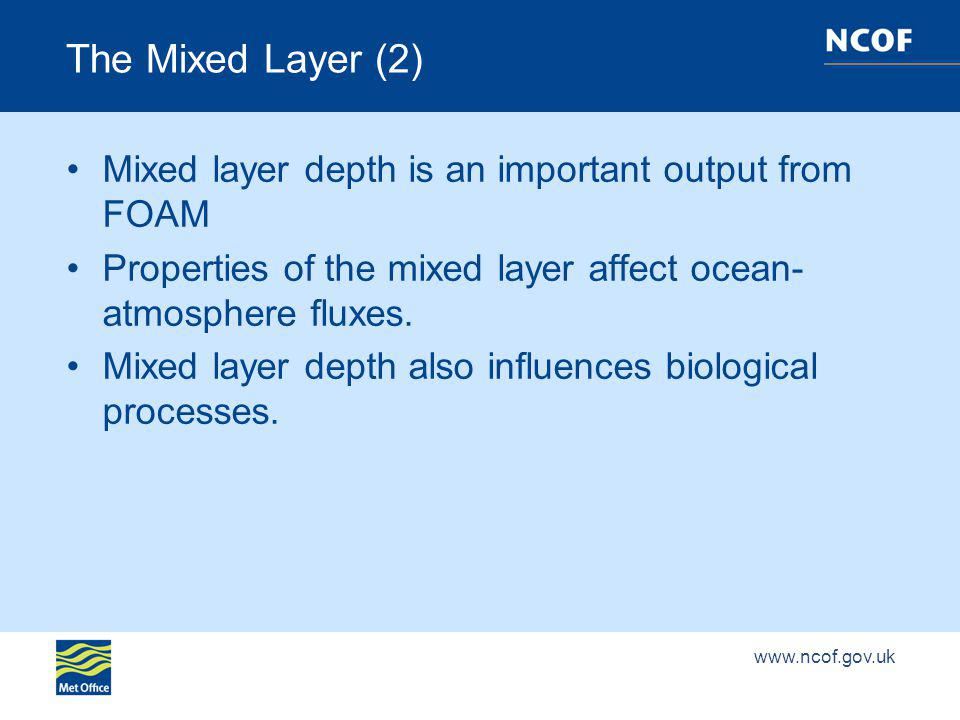The Mixed Layer (2) Mixed layer depth is an important output from FOAM Properties of the mixed layer affect ocean- atmosphere fluxes.