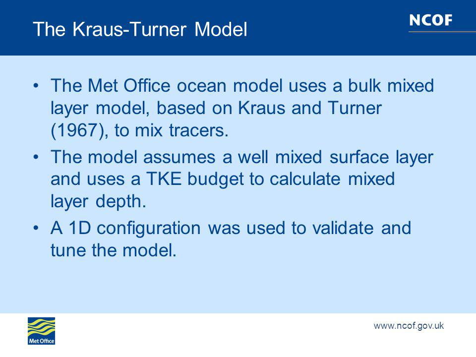 The Kraus-Turner Model The Met Office ocean model uses a bulk mixed layer model, based on Kraus and Turner (1967), to mix tracers.