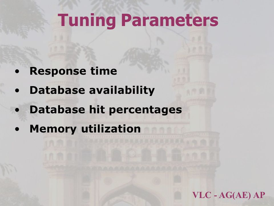 VLC - AG(AE) AP Tuning Parameters Response time Database availability Database hit percentages Memory utilization