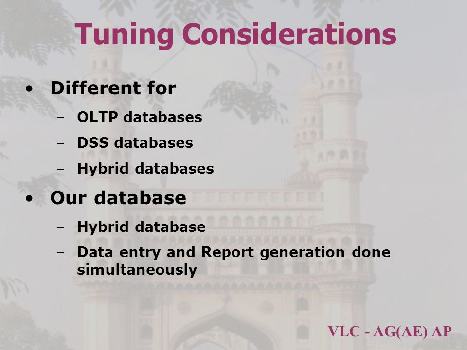 VLC - AG(AE) AP Tuning Considerations Different for –OLTP databases –DSS databases –Hybrid databases Our database –Hybrid database –Data entry and Report generation done simultaneously