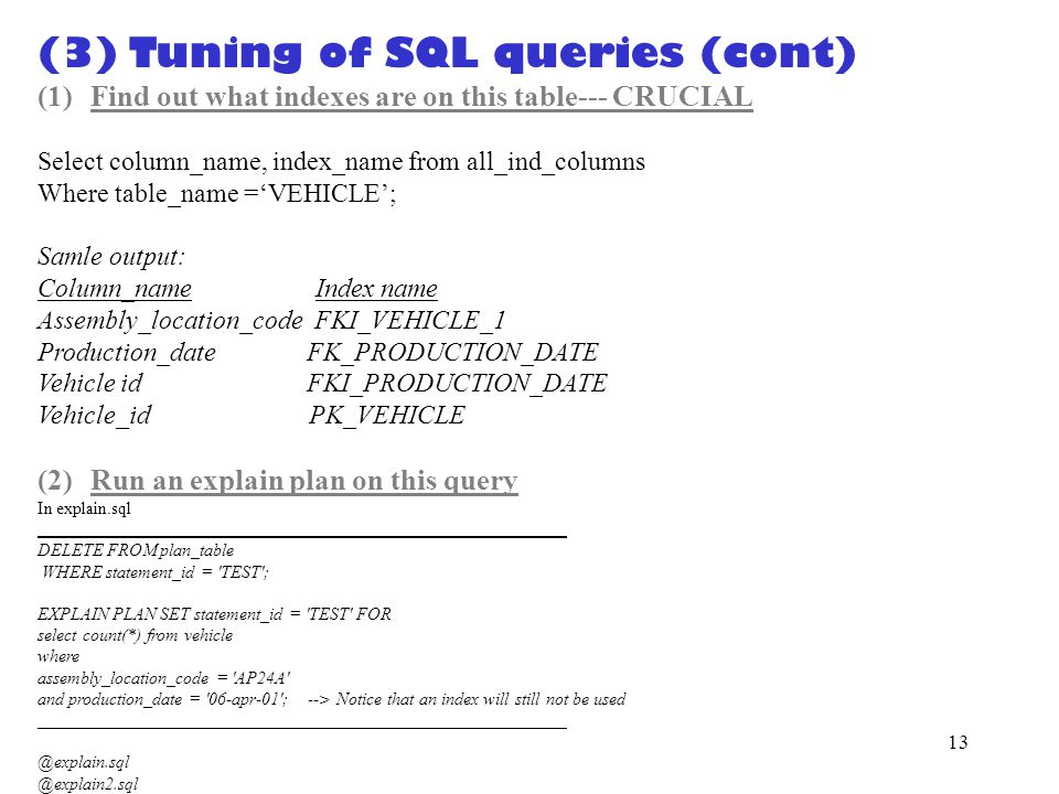 12 (3) Tuning of SQL queries 1. Find out what indexes are on the tables 2.