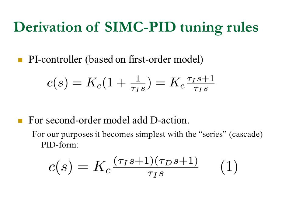 Derivation of SIMC-PID tuning rules PI-controller (based on first-order model) For second-order model add D-action. For our purposes it becomes simple