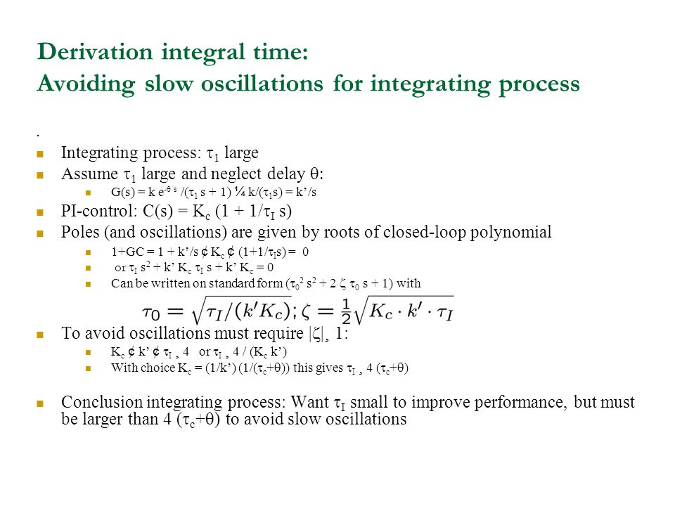 Derivation integral time: Avoiding slow oscillations for integrating process. Integrating process: 1 large Assume 1 large and neglect delay G(s) = k e