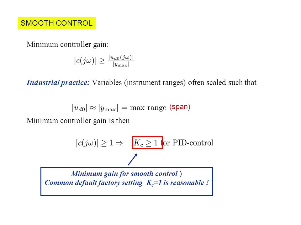 Minimum controller gain: Industrial practice: Variables (instrument ranges) often scaled such that Minimum controller gain is then Minimum gain for sm