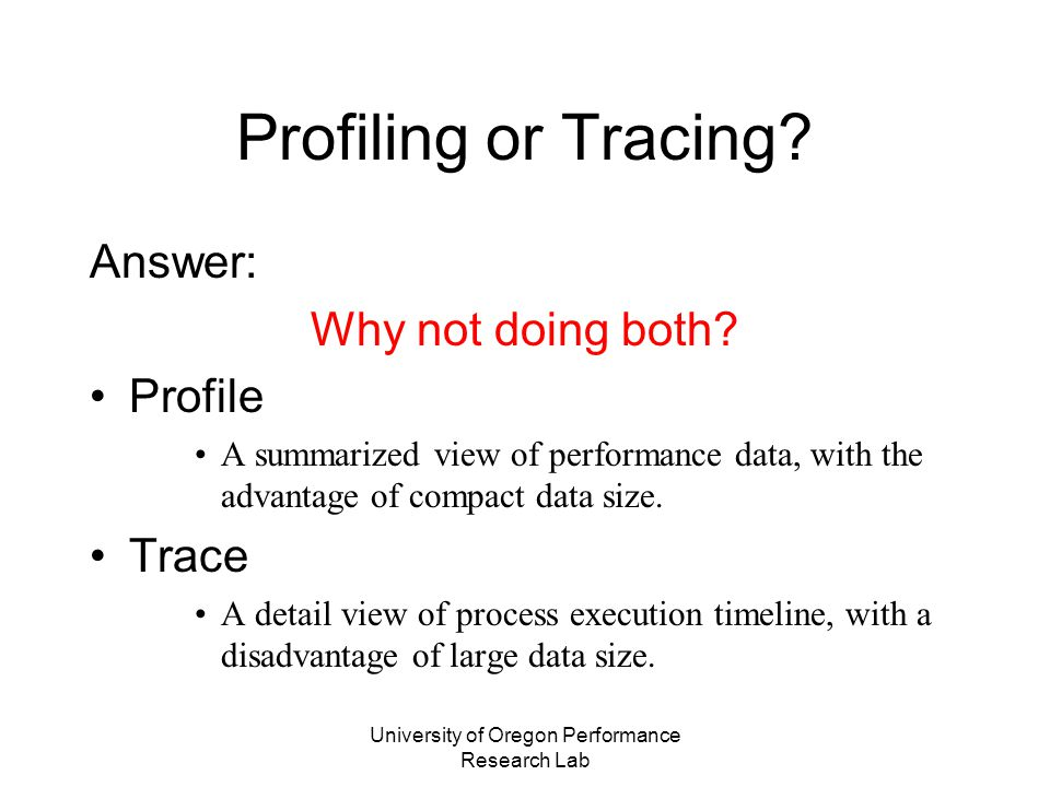 University of Oregon Performance Research Lab Why do we need another kernel profiling/tracing tool.