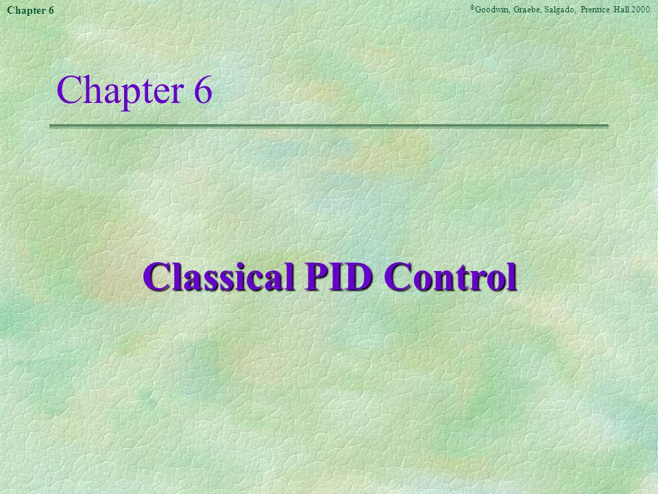 © Goodwin, Graebe, Salgado, Prentice Hall 2000 Chapter 6 In designing the two PID controllers we will initially ignore the two transfer functions G 12 and G 21.