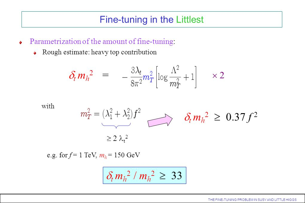 THE FINE-TUNING PROBLEM IN SUSY AND LITTLE HIGGS. Parametrization of the amount of fine-tuning: Rough estimate: heavy top contribution t m h 2 = 2 wit