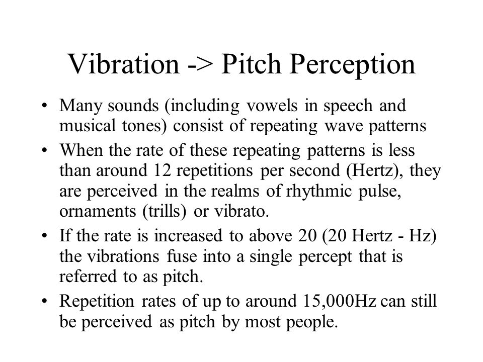 Aim To describe some psychological and psychophysical issues concerned with the perception of pitch and tuning. –Pitch and Virtual Pitch –Roughness an