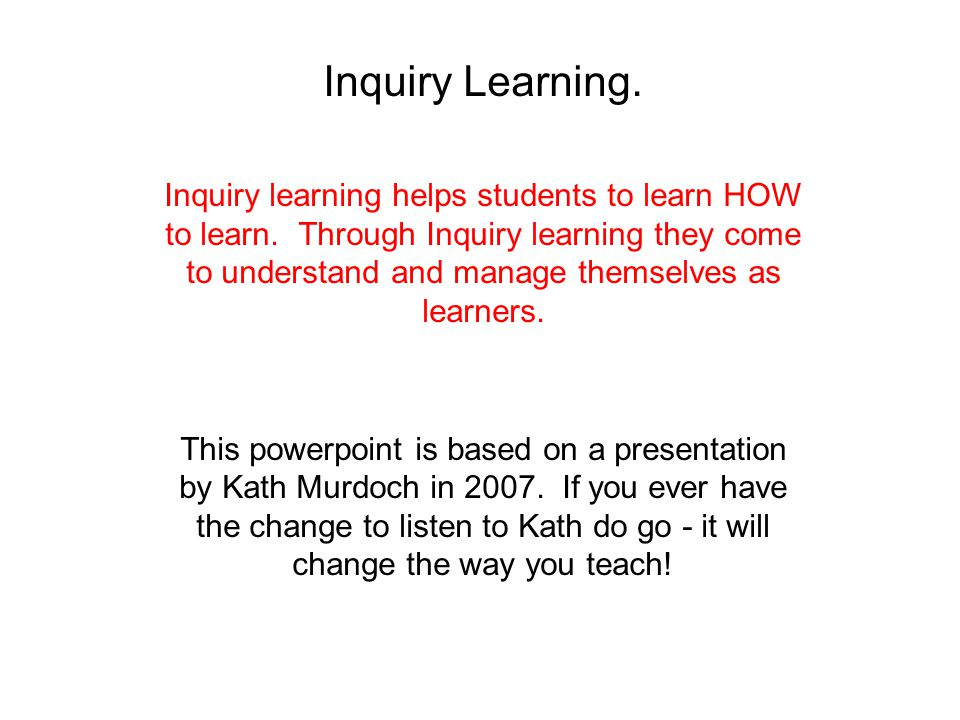 Information for this presentation came from a two day workshop presented by Kath Murdoch in 2007 MUST HAVE RESOURCES Classroom Connections – Strategies for Integrated Learning Kath Murdoch ISBN: 1 – 875327-48-7 Learning for Themselves Jeni Wilson and Kath Murdoch ISBN: 978 11 863666657