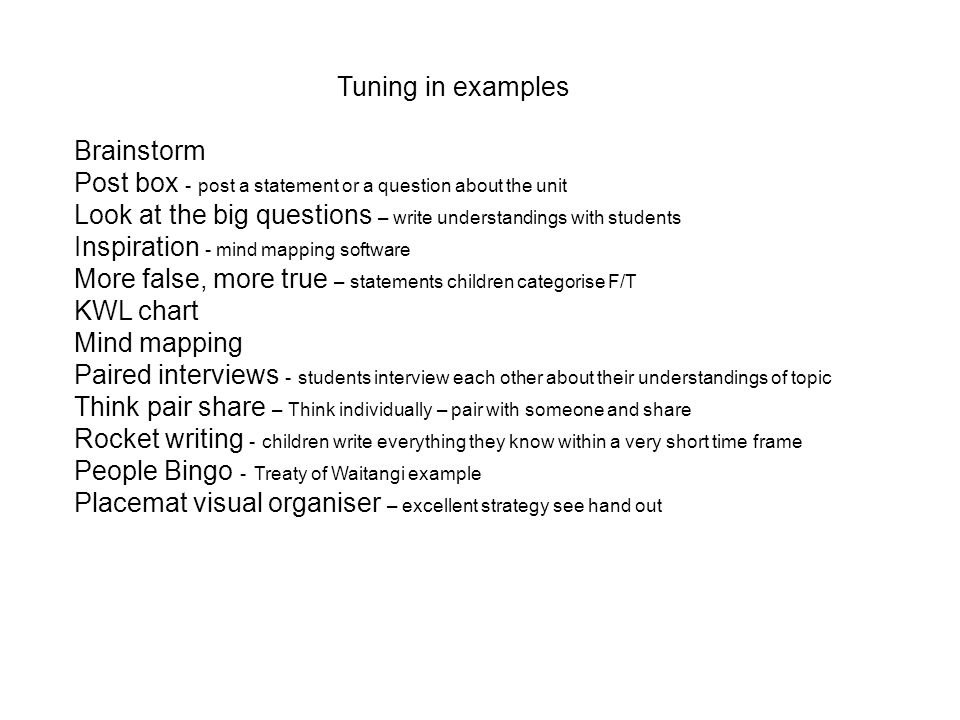 Tuning in examples Brainstorm Post box - post a statement or a question about the unit Look at the big questions – write understandings with students