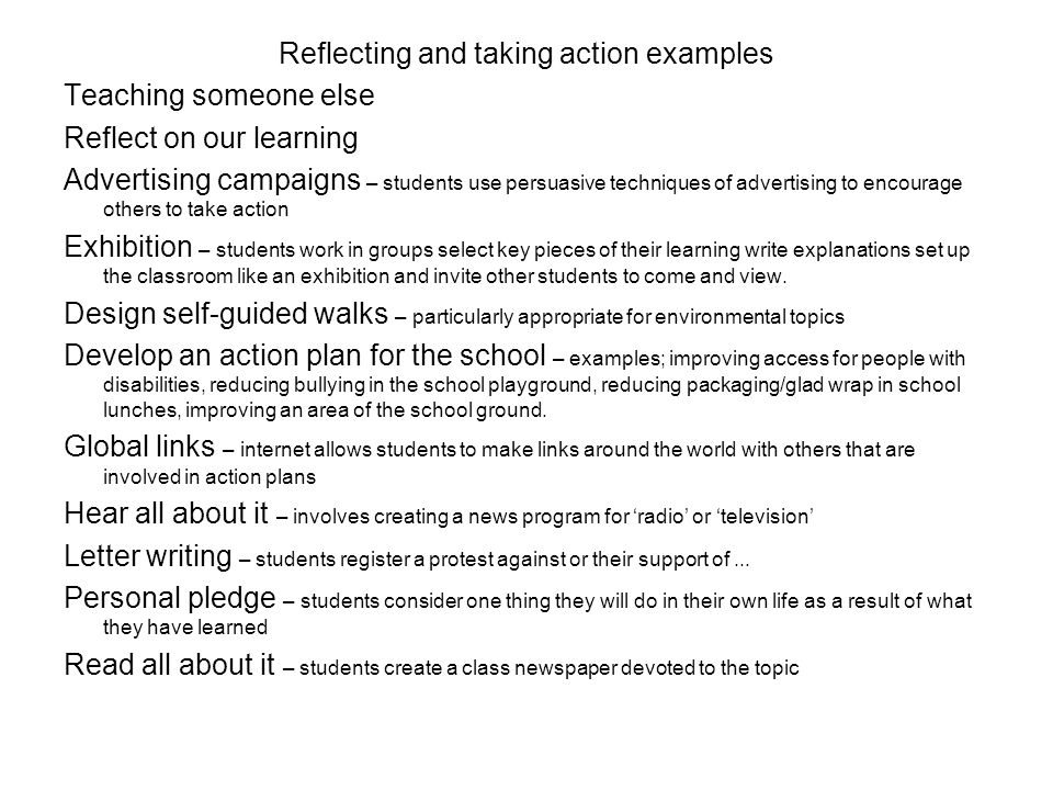 Reflecting and taking action examples Teaching someone else Reflect on our learning Advertising campaigns – students use persuasive techniques of adve