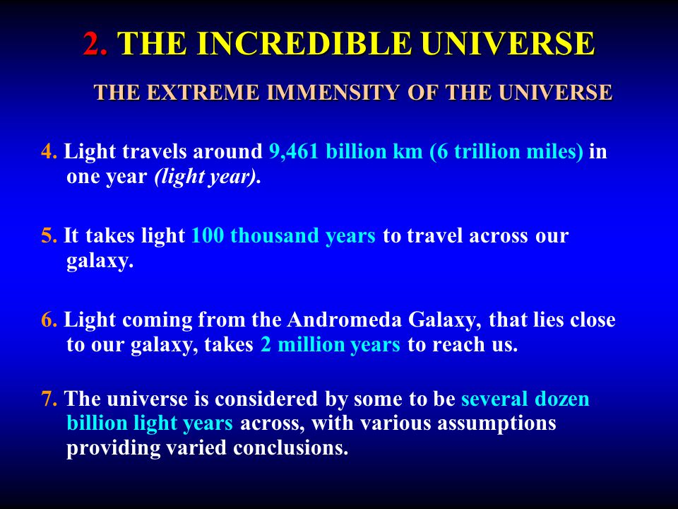 2. THE INCREDIBLE UNIVERSE THE EXTREME IMMENSITY OF THE UNIVERSE 4. Light travels around 9,461 billion km (6 trillion miles) in one year (light year).