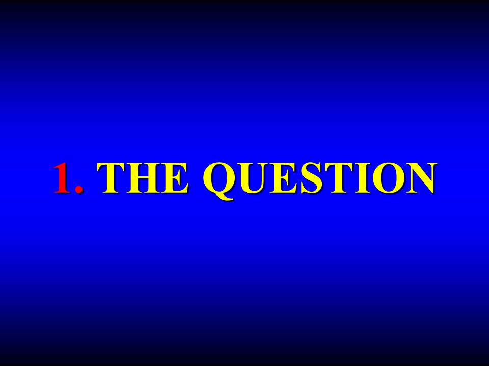 1. THE QUESTION
