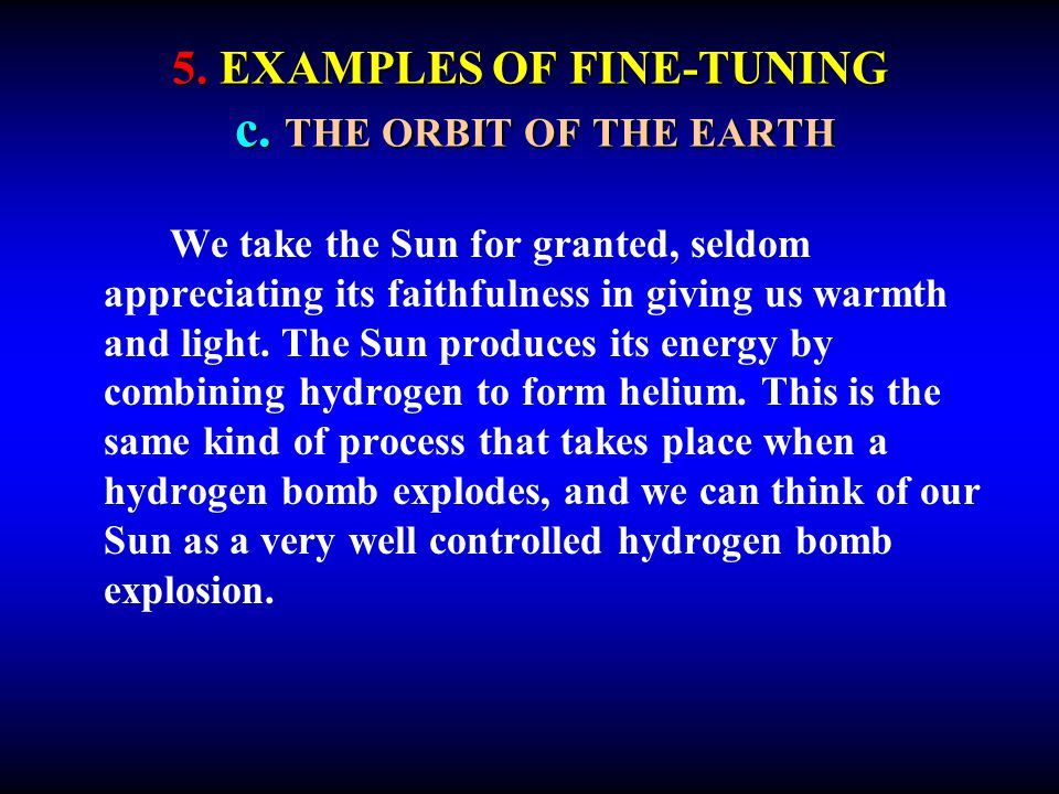 5. EXAMPLES OF FINE-TUNING c. THE ORBIT OF THE EARTH We take the Sun for granted, seldom appreciating its faithfulness in giving us warmth and light.