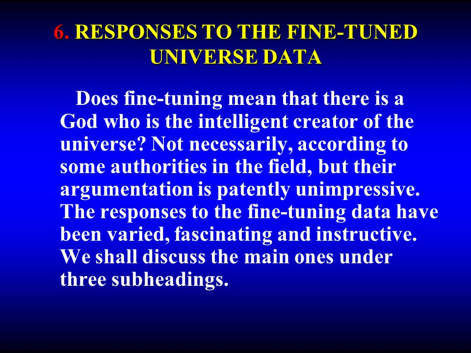 6. RESPONSES TO THE FINE-TUNED UNIVERSE DATA Does fine-tuning mean that there is a God who is the intelligent creator of the universe? Not necessarily
