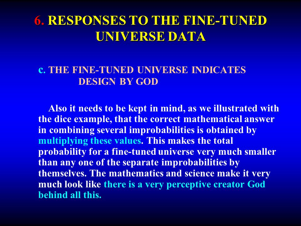 6. RESPONSES TO THE FINE-TUNED UNIVERSE DATA c. THE FINE-TUNED UNIVERSE INDICATES DESIGN BY GOD Also it needs to be kept in mind, as we illustrated wi