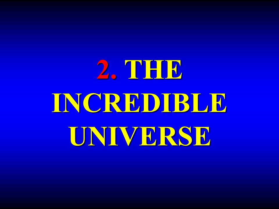 Our marvelous universe consists of all kinds of things from minute subatomic particles to an immensely huge array of stars.