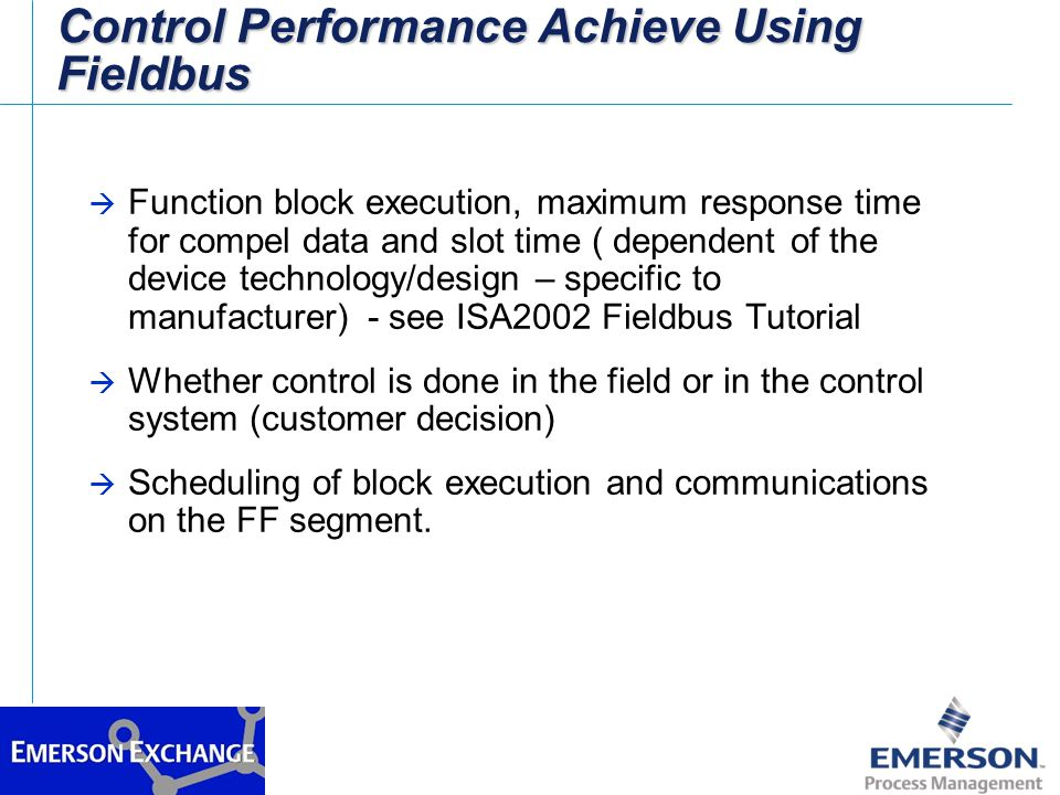 Scheduled Control Execution With Fieldbus 0250 ms AIPIDAO CD DAT A Macro Cycle 2.3 ms 5.4 ms Bus Traffic