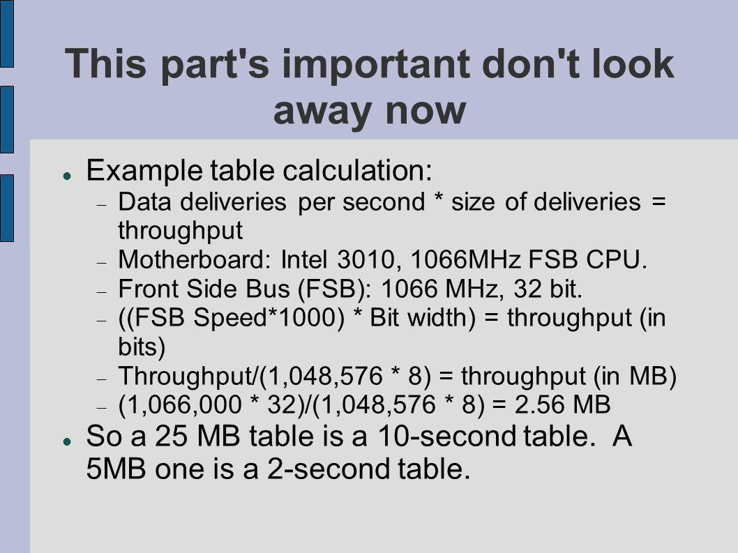 This part s important don t look away now Example table calculation: Data deliveries per second * size of deliveries = throughput Motherboard: Intel 3010, 1066MHz FSB CPU.