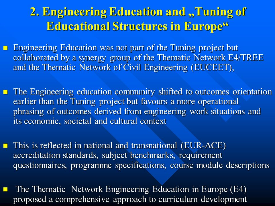 2. Engineering Education and Tuning of Educational Structures in Europe Engineering Education was not part of the Tuning project but collaborated by a