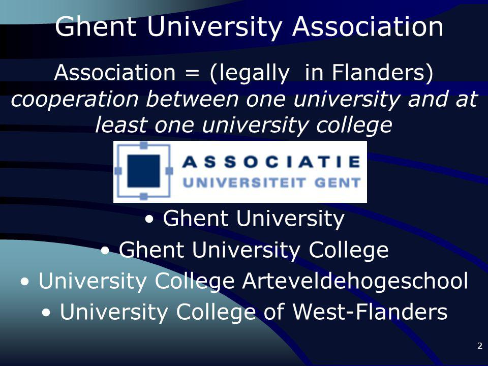 2 Association = (legally in Flanders) cooperation between one university and at least one university college Ghent University Ghent University College