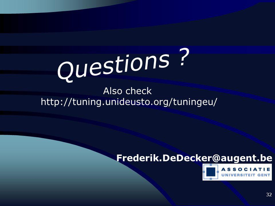 32 Questions ? Frederik.DeDecker@augent.be Also check http://tuning.unideusto.org/tuningeu/